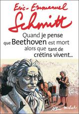 Quand je pense que Beethoven est mort alors que tant de cretins vivent